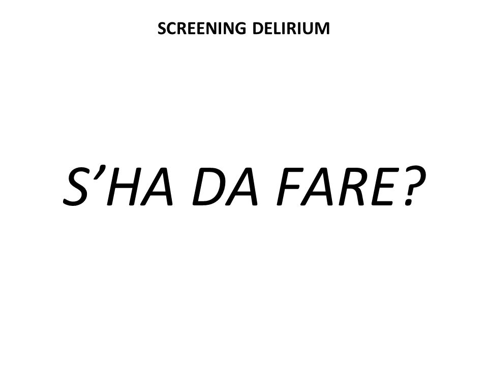 SCREENING DELIRIUM S'HA DA FARE