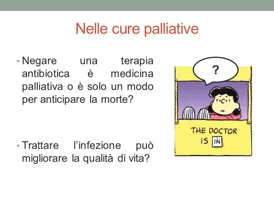 Nelle cure palliative Negare una terapia antibiotica è medicina palliativa o è solo un modo per anticipare la morte