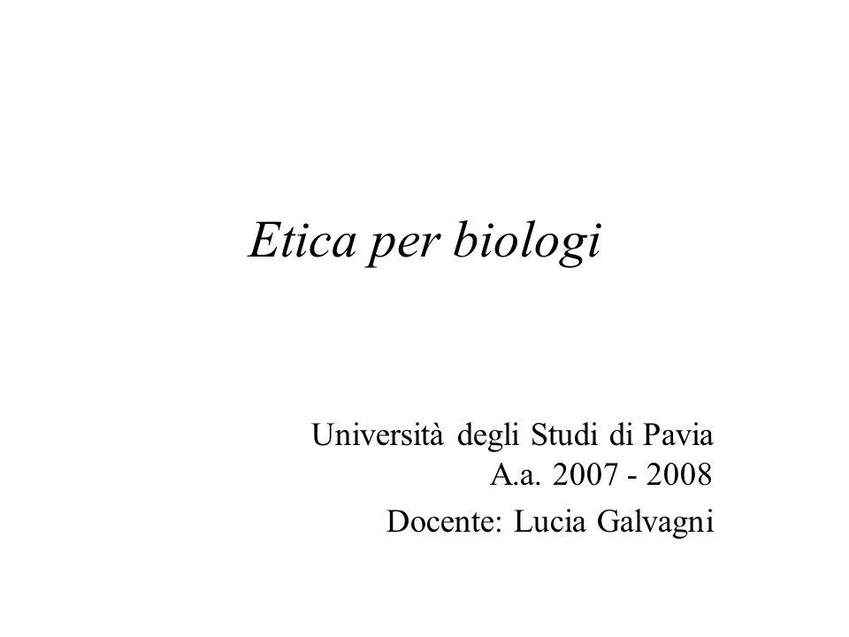 Etica per biologi Università degli Studi di Pavia A.a. 2007 - 2008
