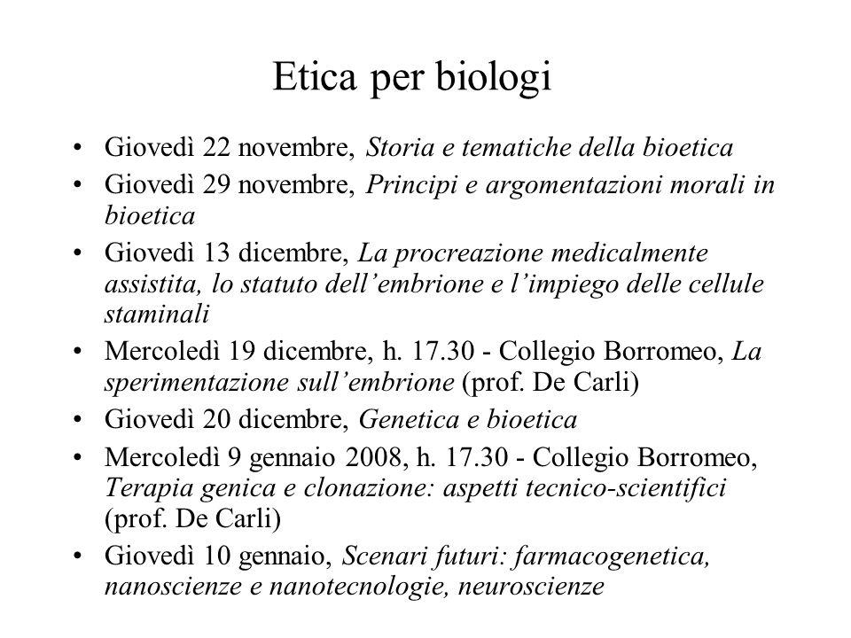 Etica per biologi Giovedì 22 novembre, Storia e tematiche della bioetica. Giovedì 29 novembre, Principi e argomentazioni morali in bioetica.