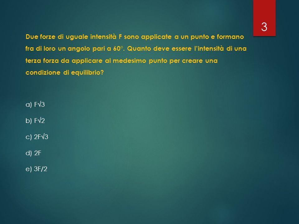 Due forze di uguale intensità F sono applicate a un punto e formano fra di loro un angolo pari a 60°. Quanto deve essere l'intensità di una terza forza da applicare al medesimo punto per creare una condizione di equilibrio