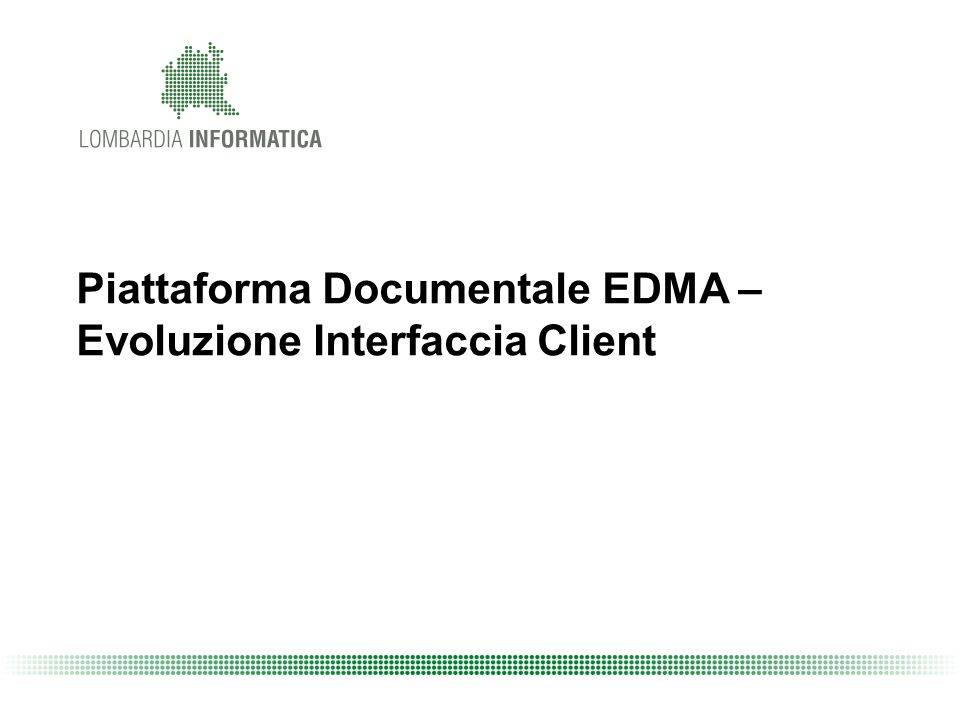 Piattaforma Documentale EDMA –Evoluzione Interfaccia Client