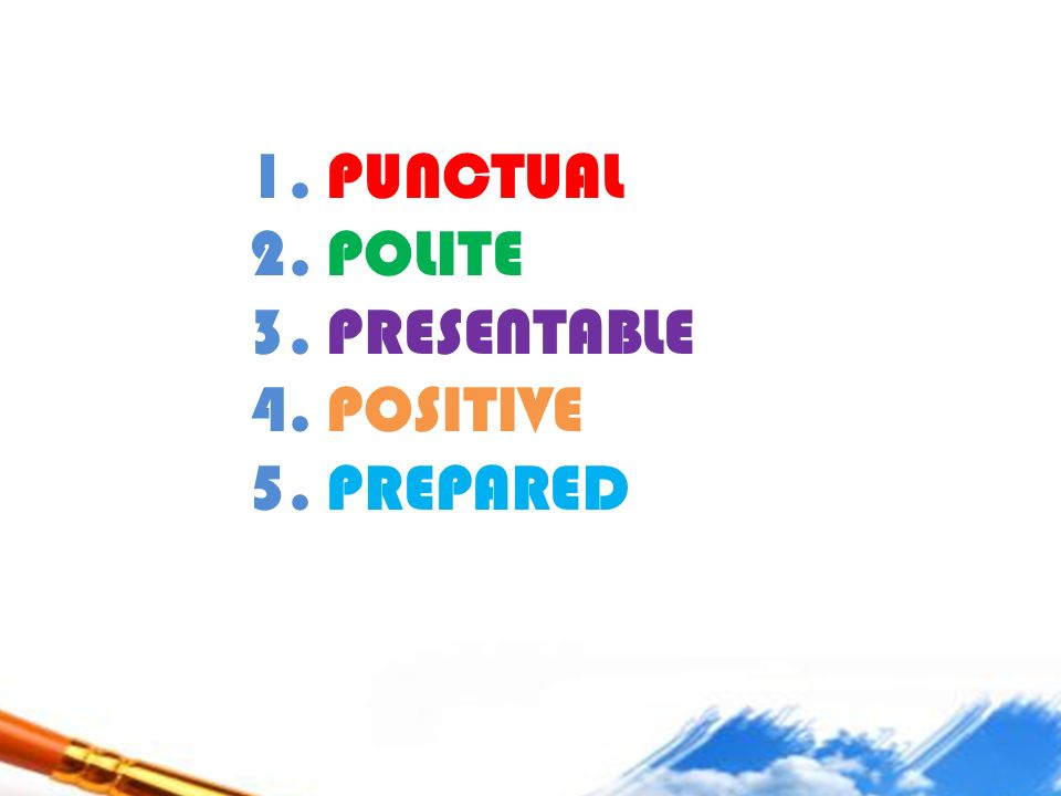 1. PUNCTUAL 2. POLITE 3. PRESENTABLE 4. POSITIVE 5. PREPARED