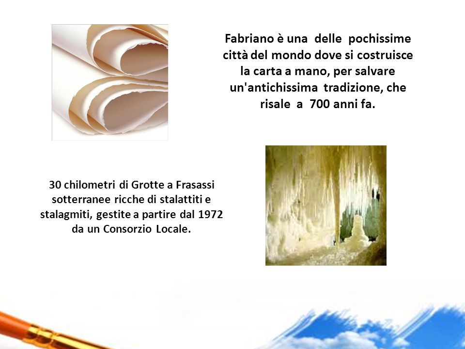 Fabriano è una delle pochissime città del mondo dove si costruisce la carta a mano, per salvare un antichissima tradizione, che risale a 700 anni fa.