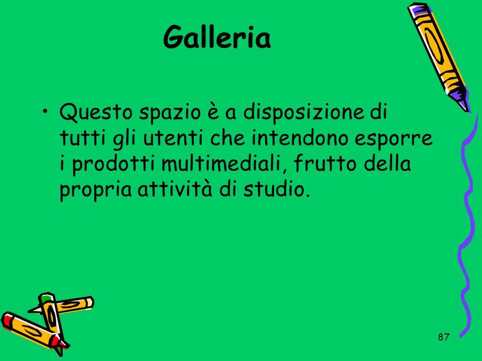 GalleriaQuesto spazio è a disposizione di tutti gli utenti che intendono esporre i prodotti multimediali, frutto della propria attività di studio.