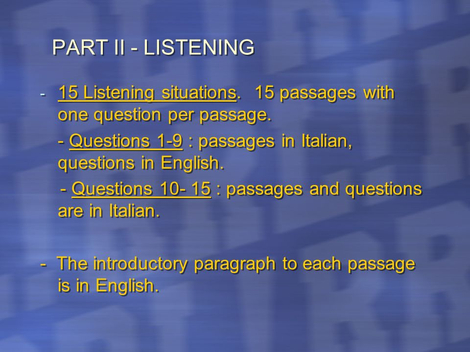 PART II - LISTENING15 Listening situations. 15 passages with one question per passage. - Questions 1-9 : passages in Italian, questions in English.