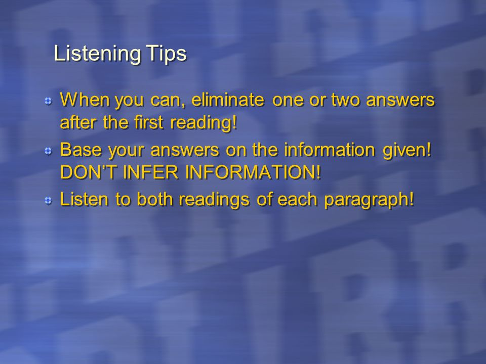 Listening TipsWhen you can, eliminate one or two answers after the first reading!