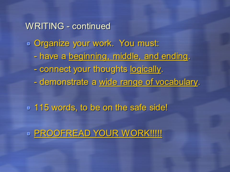 WRITING - continuedOrganize your work. You must: - have a beginning, middle, and ending. - connect your thoughts logically.