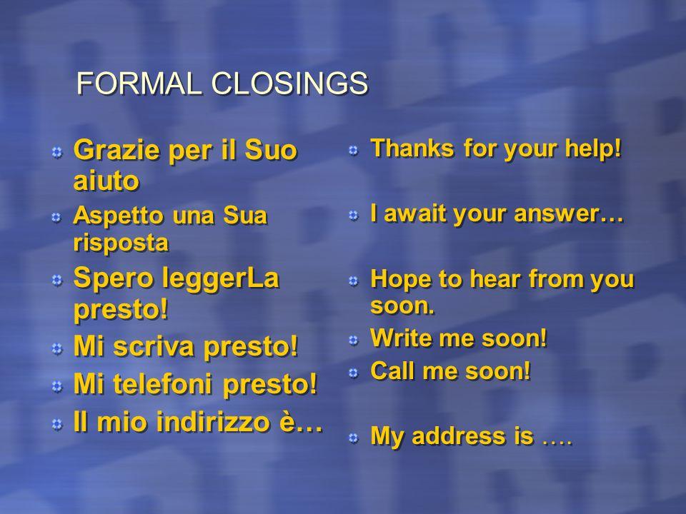 FORMAL CLOSINGS Grazie per il Suo aiuto Spero leggerLa presto!