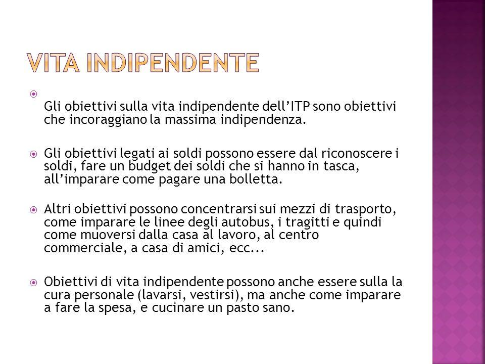 Vita Indipendente Gli obiettivi sulla vita indipendente dell'ITP sono obiettivi che incoraggiano la massima indipendenza.