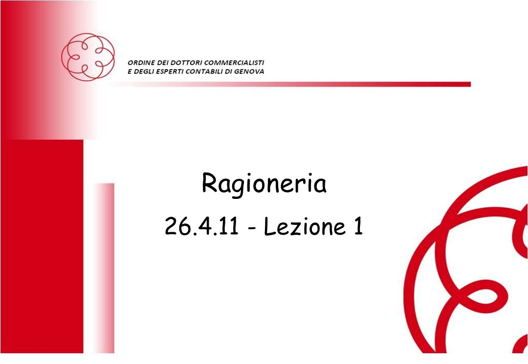 Ragioneria 26.4.11 - Lezione 1 RAGIONERIA GENERALE