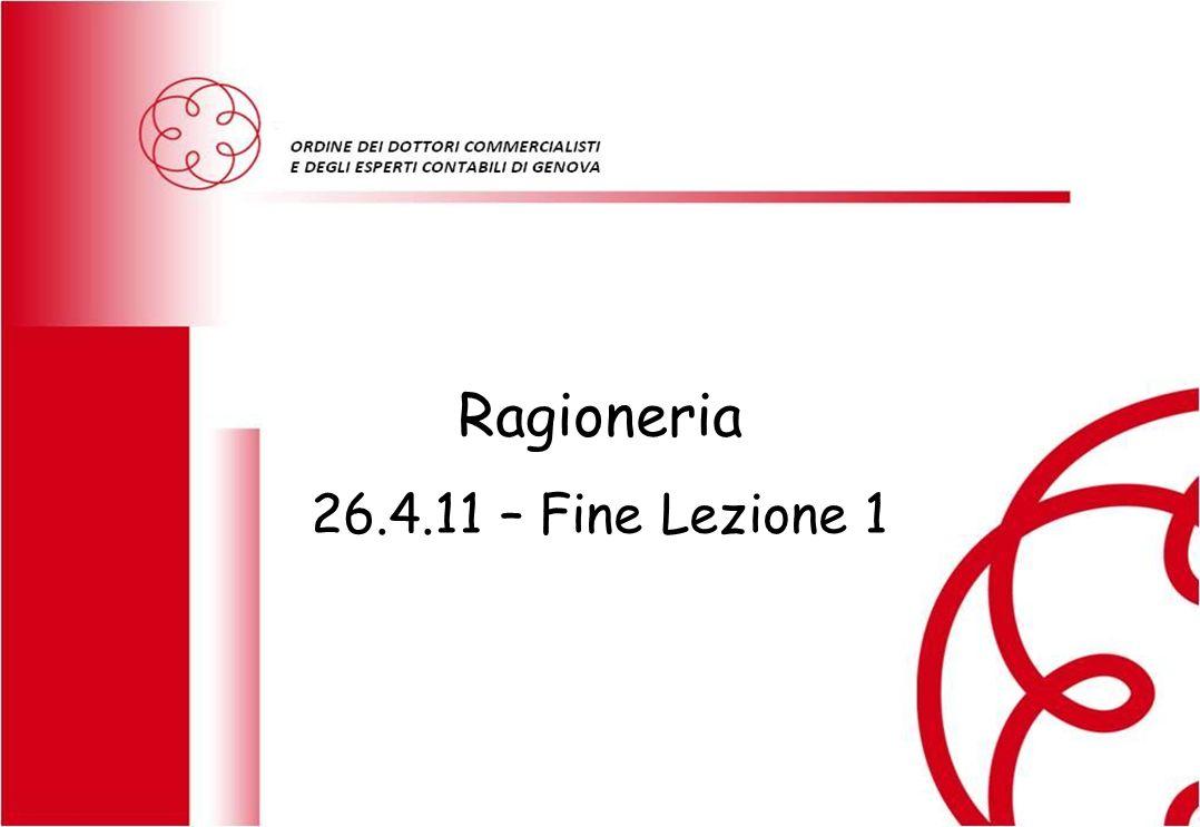 Ragioneria 26.4.11 – Fine Lezione 1 RAGIONERIA GENERALE