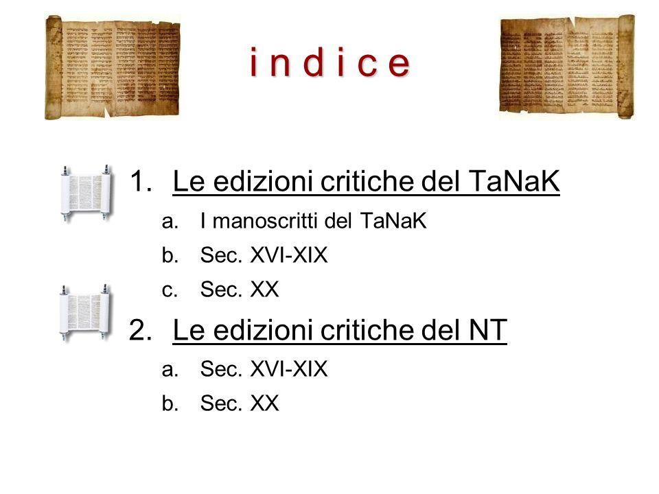 i n d i c e Le edizioni critiche del TaNaK Le edizioni critiche del NT