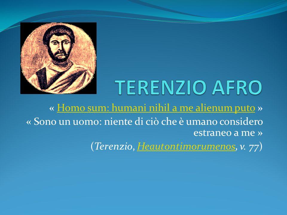 TERENZIO AFRO « Homo sum: humani nihil a me alienum puto »