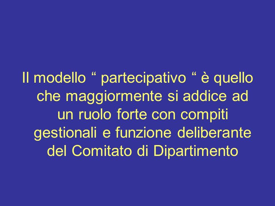 Il modello partecipativo è quello che maggiormente si addice ad un ruolo forte con compiti gestionali e funzione deliberante del Comitato di Dipartimento