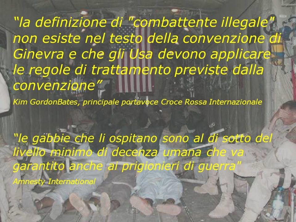 la definizione di combattente illegale non esiste nel testo della convenzione di Ginevra e che gli Usa devono applicare le regole di trattamento previste dalla convenzione