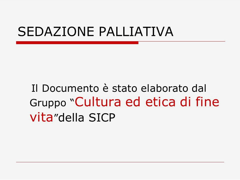 SEDAZIONE PALLIATIVA Il Documento è stato elaborato dal Gruppo Cultura ed etica di fine vita della SICP.