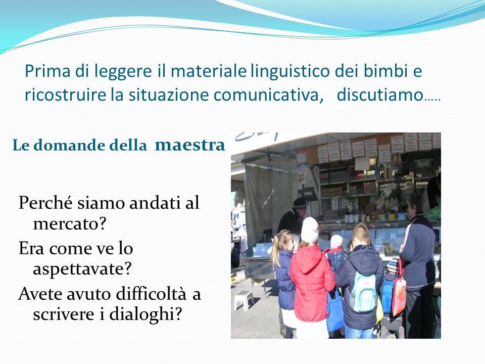 Prima di leggere il materiale linguistico dei bimbi e ricostruire la situazione comunicativa, discutiamo…..