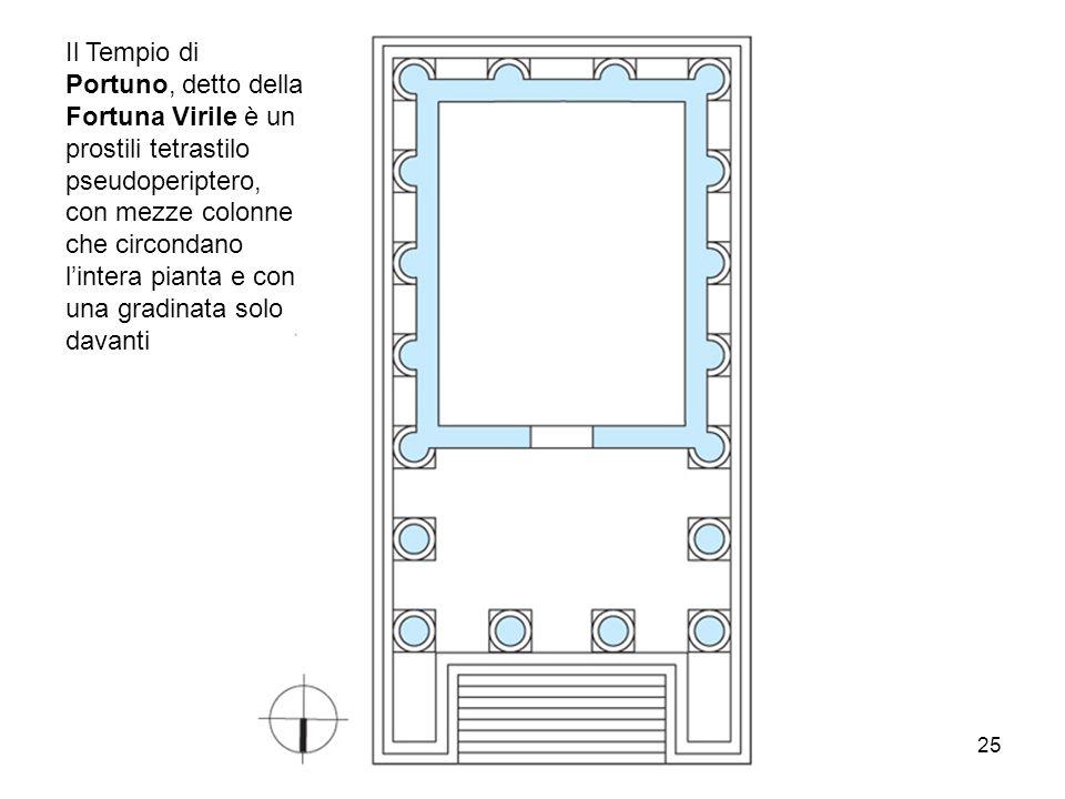 Il Tempio di Portuno, detto della Fortuna Virile è un prostili tetrastilo pseudoperiptero, con mezze colonne che circondano l'intera pianta e con una gradinata solo davanti