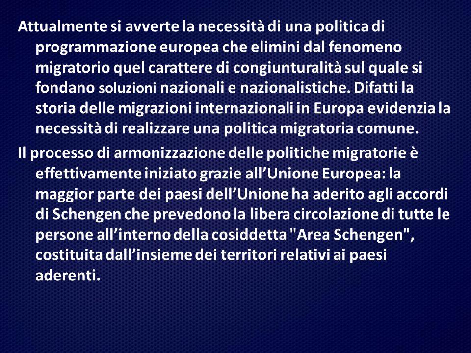 Attualmente si avverte la necessità di una politica di programmazione europea che elimini dal fenomeno migratorio quel carattere di congiunturalità sul quale si fondano soluzioni nazionali e nazionalistiche. Difatti la storia delle migrazioni internazionali in Europa evidenzia la necessità di realizzare una politica migratoria comune.