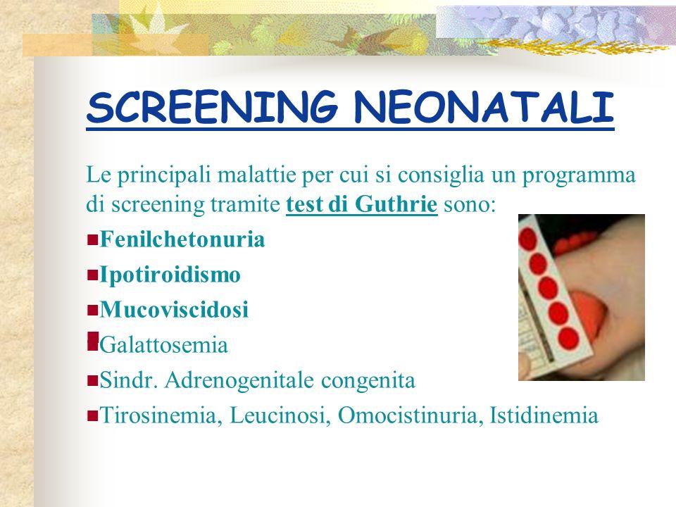 SCREENING NEONATALI Le principali malattie per cui si consiglia un programma di screening tramite test di Guthrie sono: