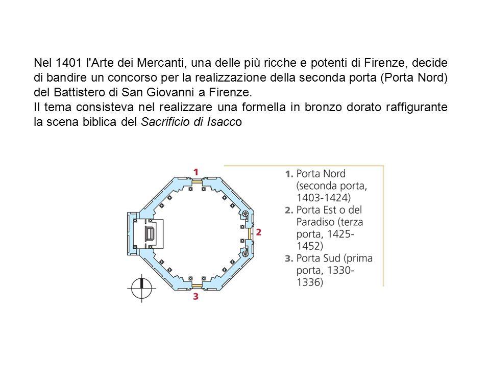 Nel 1401 l Arte dei Mercanti, una delle più ricche e potenti di Firenze, decide di bandire un concorso per la realizzazione della seconda porta (Porta Nord) del Battistero di San Giovanni a Firenze.