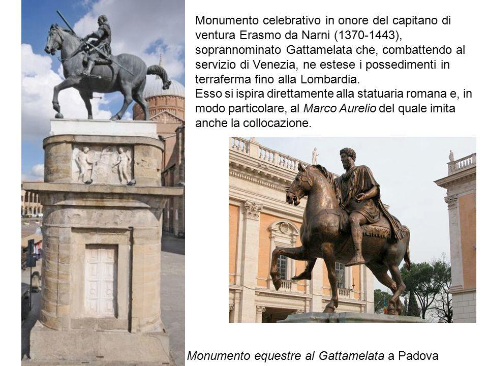 Monumento celebrativo in onore del capitano di ventura Erasmo da Narni (1370-1443), soprannominato Gattamelata che, combattendo al servizio di Venezia, ne estese i possedimenti in terraferma fino alla Lombardia.