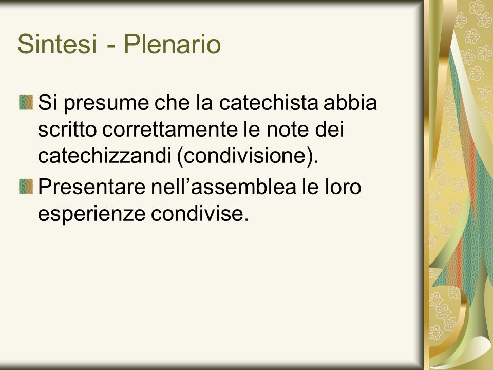 Sintesi - PlenarioSi presume che la catechista abbia scritto correttamente le note dei catechizzandi (condivisione).