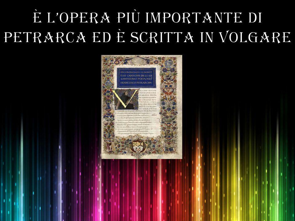 È l'opera più importante di Petrarca ed è scritta in volgare