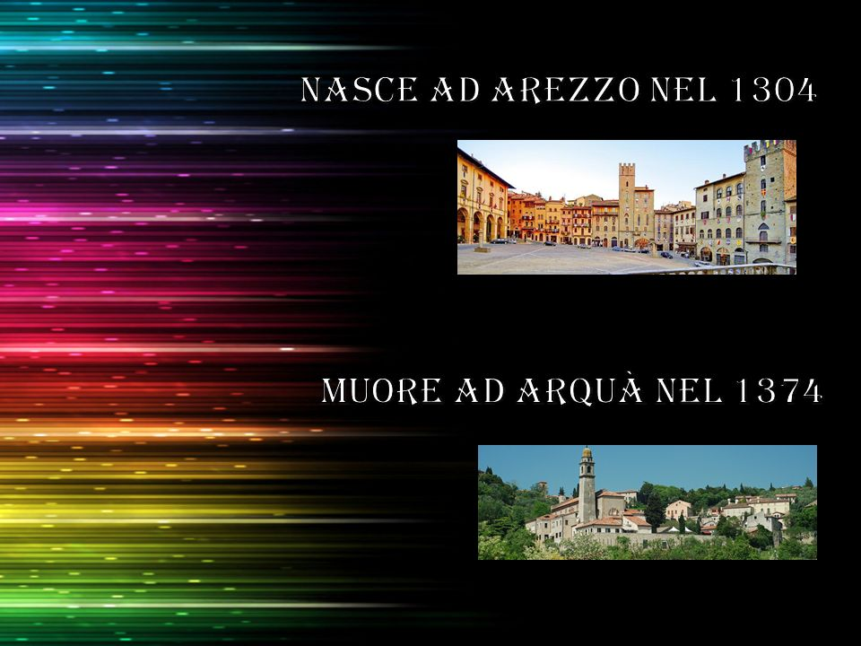 Nasce ad Arezzo nel 1304 muore ad Arquà nel 1374