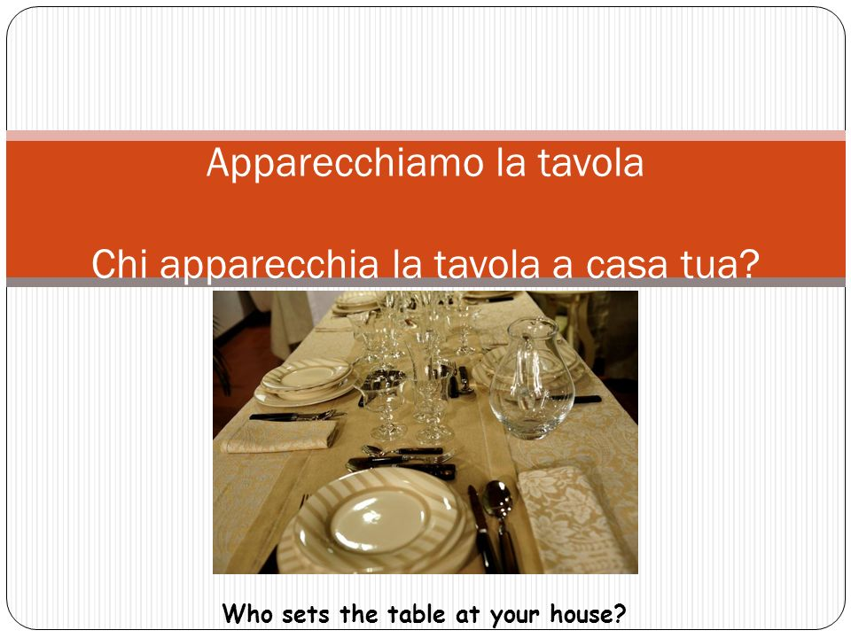 Apparecchiamo la tavola Chi apparecchia la tavola a casa tua