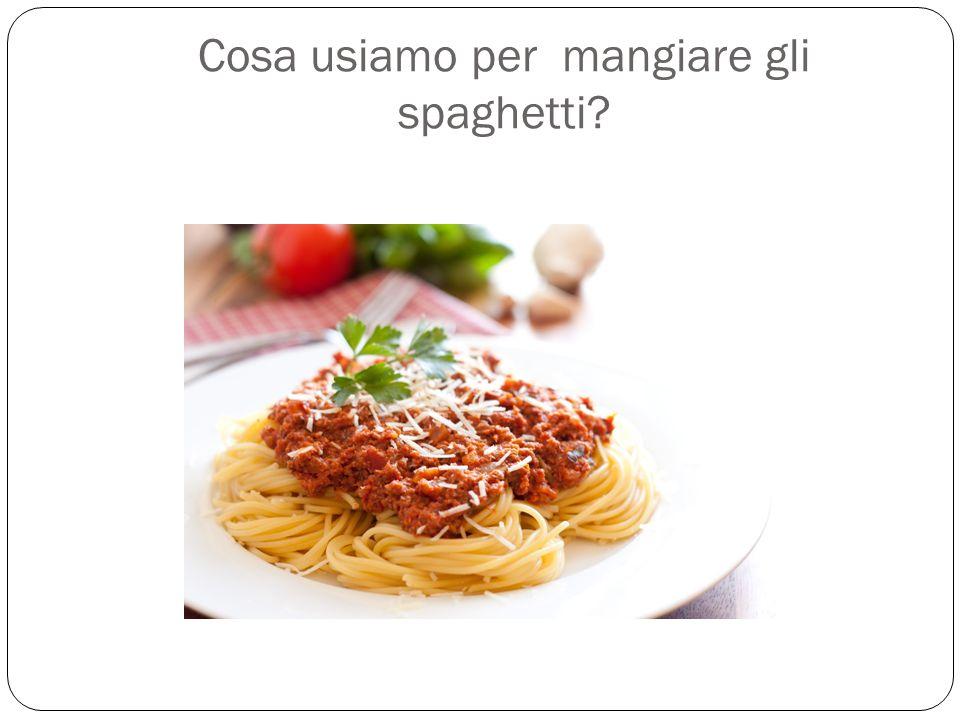Cosa usiamo per mangiare gli spaghetti