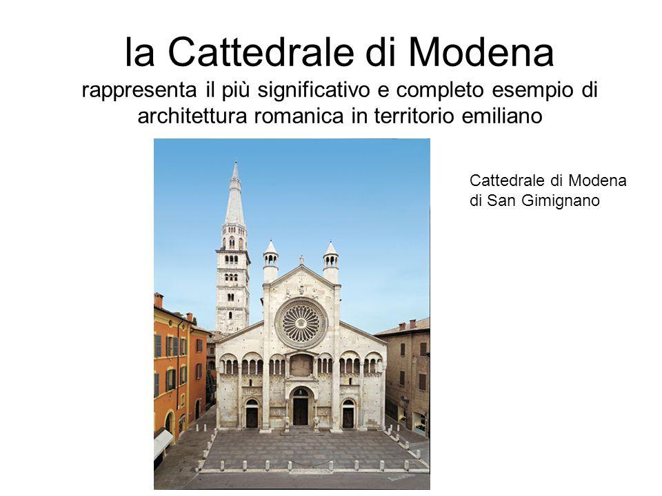 la Cattedrale di Modena rappresenta il più significativo e completo esempio di architettura romanica in territorio emiliano