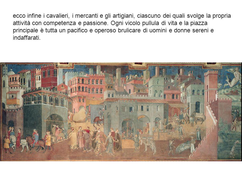 ecco infine i cavalieri, i mercanti e gli artigiani, ciascuno dei quali svolge la propria attività con competenza e passione.