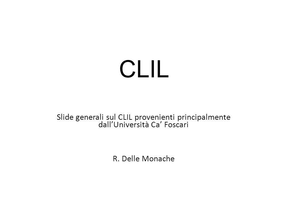 CLIL Slide generali sul CLIL provenienti principalmente dall'Università Ca' Foscari.