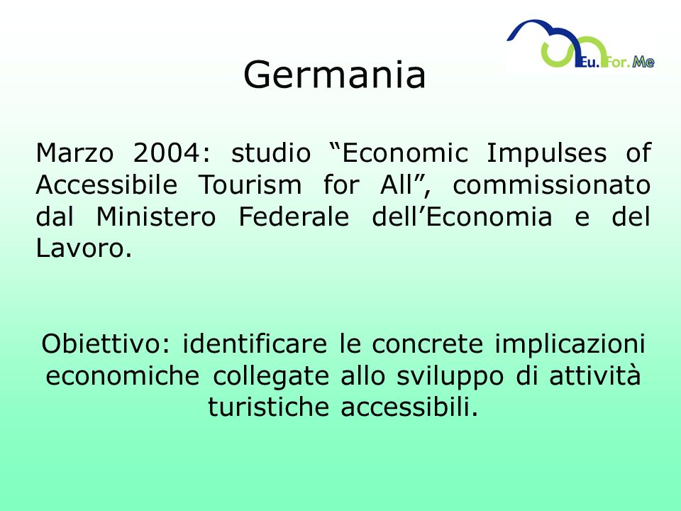 Germania Marzo 2004: studio Economic Impulses of Accessibile Tourism for All , commissionato dal Ministero Federale dell'Economia e del Lavoro.