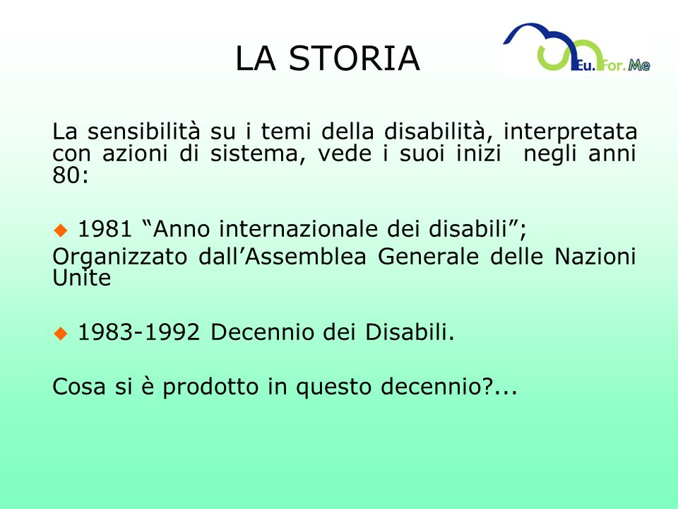 LA STORIA La sensibilità su i temi della disabilità, interpretata con azioni di sistema, vede i suoi inizi negli anni 80: