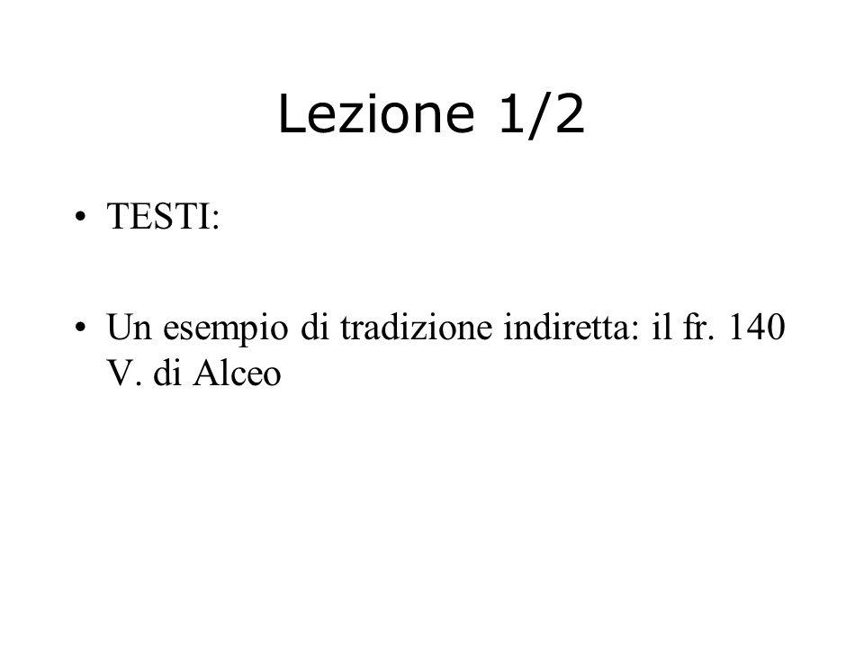 Lezione 1/2 TESTI: Un esempio di tradizione indiretta: il fr. 140 V. di Alceo