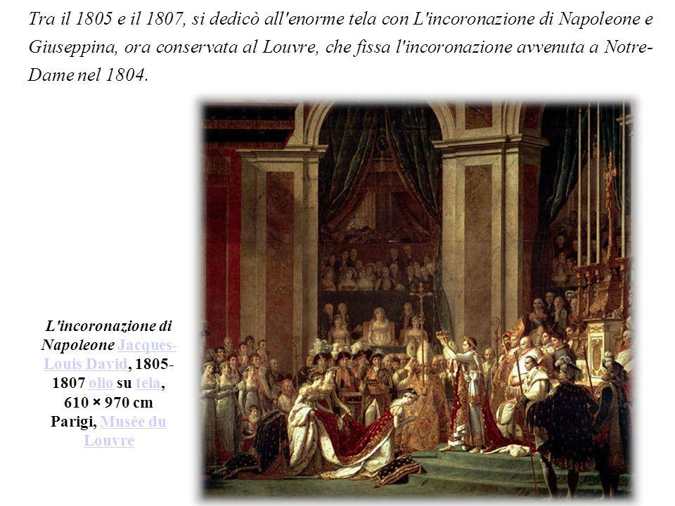 Tra il 1805 e il 1807, si dedicò all enorme tela con L incoronazione di Napoleone e Giuseppina, ora conservata al Louvre, che fissa l incoronazione avvenuta a Notre- Dame nel 1804.