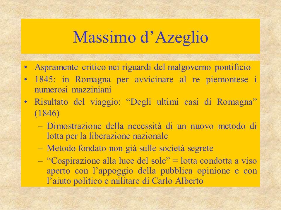 Massimo d'Azeglio Aspramente critico nei riguardi del malgoverno pontificio. 1845: in Romagna per avvicinare al re piemontese i numerosi mazziniani.