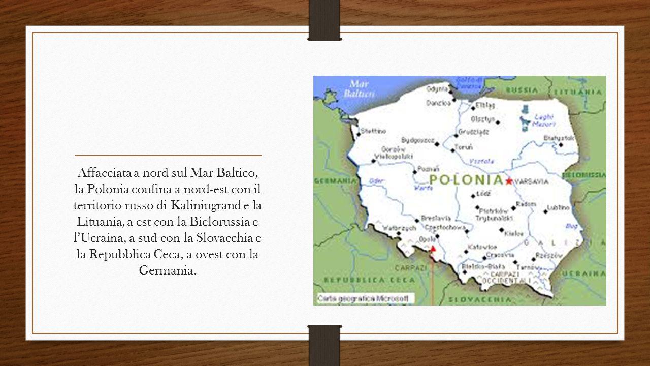 Affacciata a nord sul Mar Baltico, la Polonia confina a nord-est con il territorio russo di Kaliningrand e la Lituania, a est con la Bielorussia e l'Ucraina, a sud con la Slovacchia e la Repubblica Ceca, a ovest con la Germania.