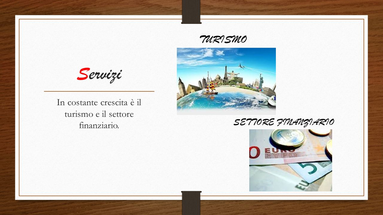 In costante crescita è il turismo e il settore finanziario.