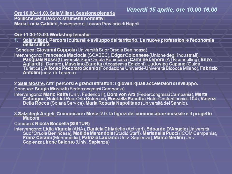 Venerdì 15 aprile, ore 10.00-16.00Ore 10.00-11.00. Sala Villani. Sessione plenaria. Politiche per il lavoro: strumenti normativi.