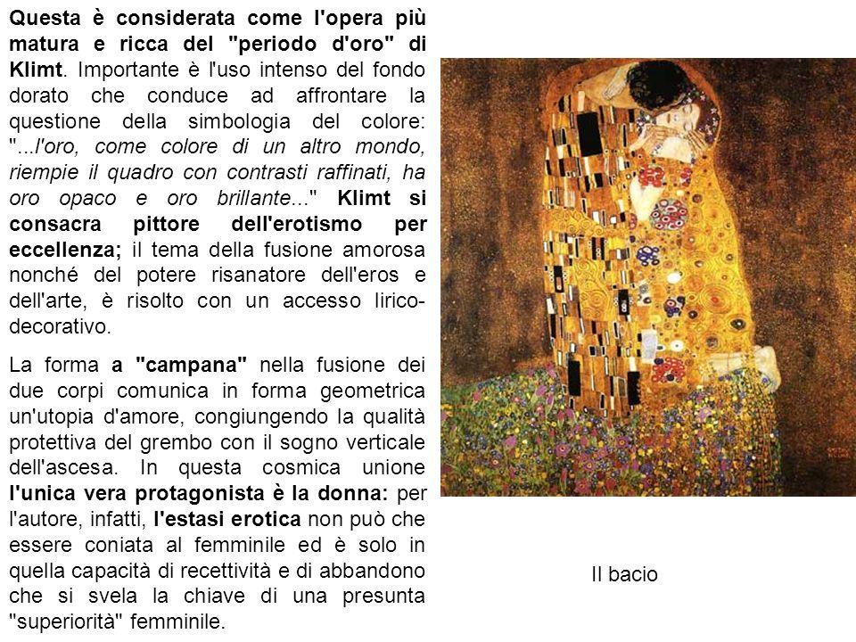 Questa è considerata come l opera più matura e ricca del periodo d oro di Klimt. Importante è l uso intenso del fondo dorato che conduce ad affrontare la questione della simbologia del colore: ...l oro, come colore di un altro mondo, riempie il quadro con contrasti raffinati, ha oro opaco e oro brillante... Klimt si consacra pittore dell erotismo per eccellenza; il tema della fusione amorosa nonché del potere risanatore dell eros e dell arte, è risolto con un accesso lirico-decorativo.