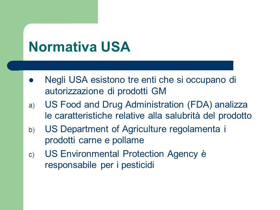 Normativa USA Negli USA esistono tre enti che si occupano di autorizzazione di prodotti GM.