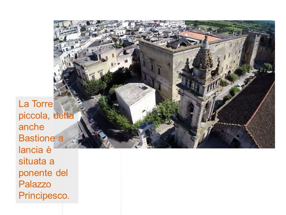 La Torre piccola, detta anche Bastione a lancia è situata a ponente del Palazzo Principesco.