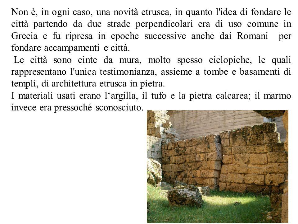 Non è, in ogni caso, una novità etrusca, in quanto l idea di fondare le città partendo da due strade perpendicolari era di uso comune in Grecia e fu ripresa in epoche successive anche dai Romani per fondare accampamenti e città.