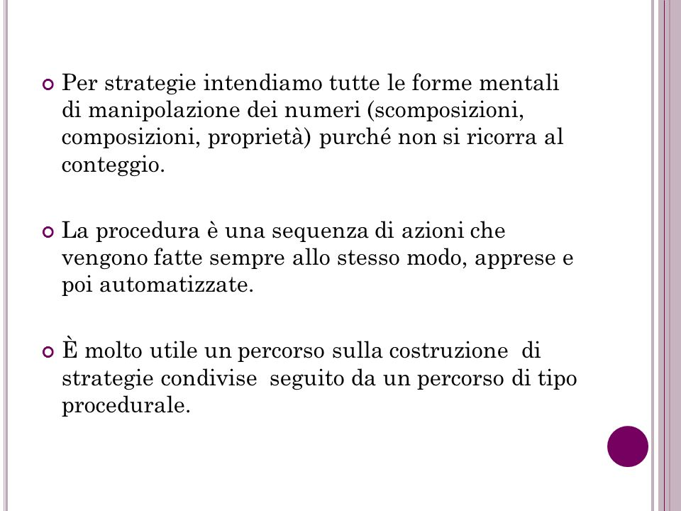 Per strategie intendiamo tutte le forme mentali di manipolazione dei numeri (scomposizioni, composizioni, proprietà) purché non si ricorra al conteggio.