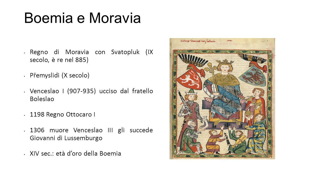 Boemia e Moravia Regno di Moravia con Svatopluk (IX secolo, è re nel 885) Přemyslidi (X secolo)