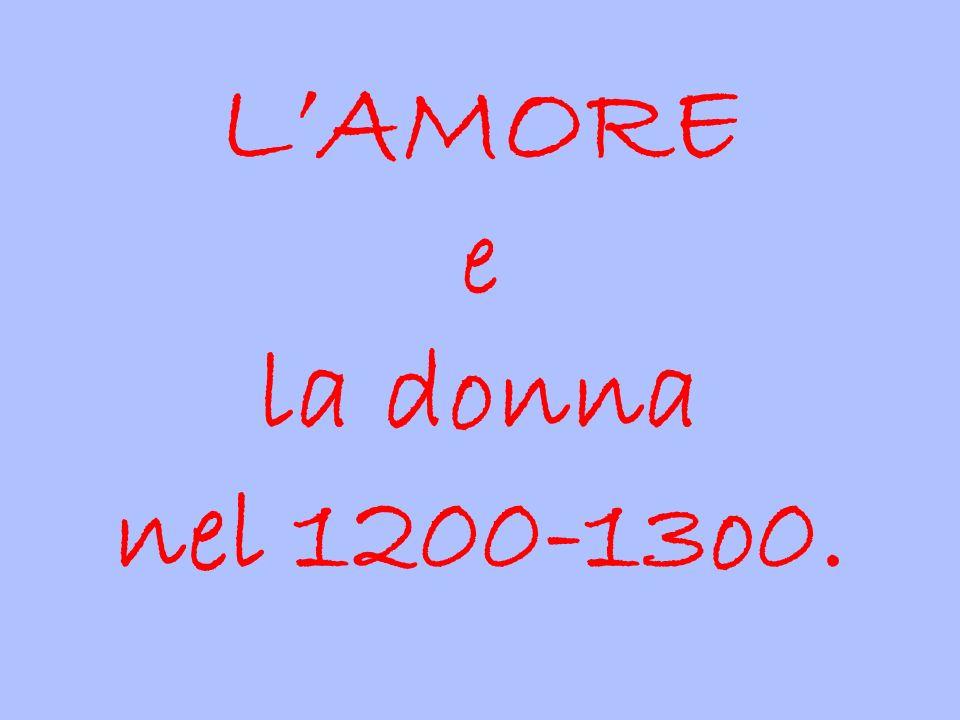 L'AMORE e la donna nel 1200-13o0.